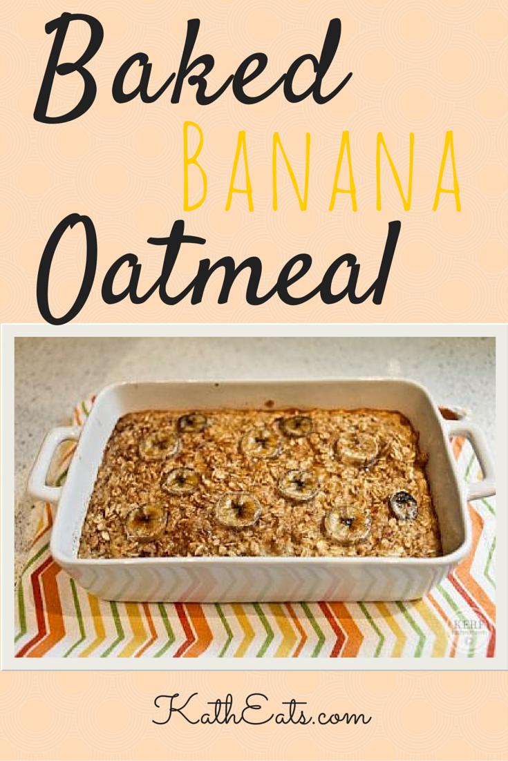 Baked Banana Oatmeal Kath Eats Real Food