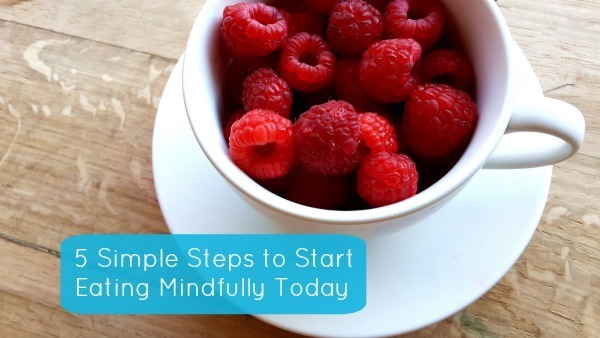 5 Simple Steps to Start Eating Mindfully Today