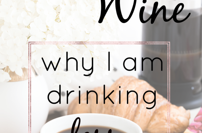 Things You Drink: Why I Am Drinking Less Coffee And Wine