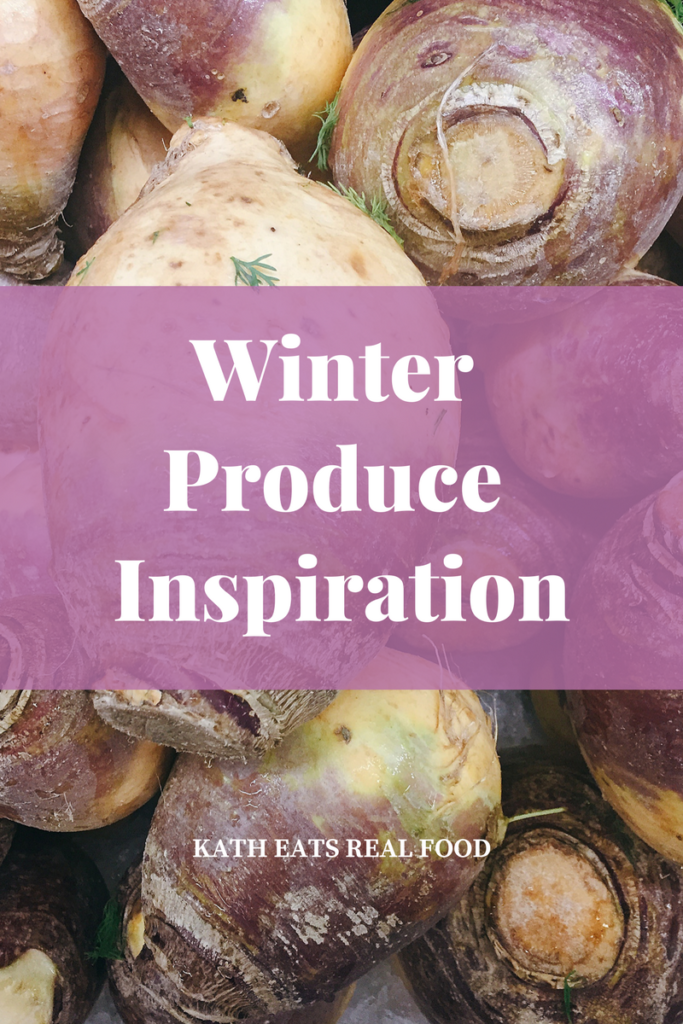 Winter Produce Inspiration Kath Eats Real Food