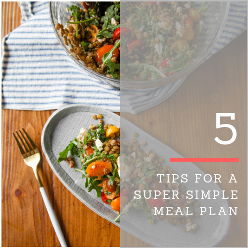 5 Tips For A Super Simple Meal Plan