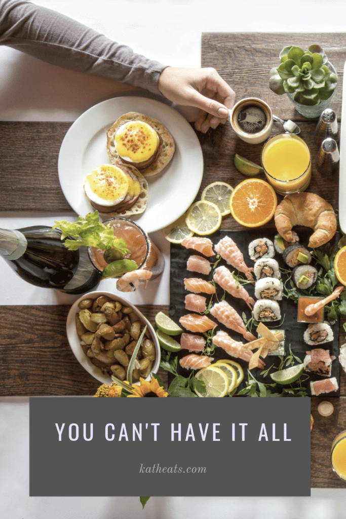 you can't have it all // katheats.com